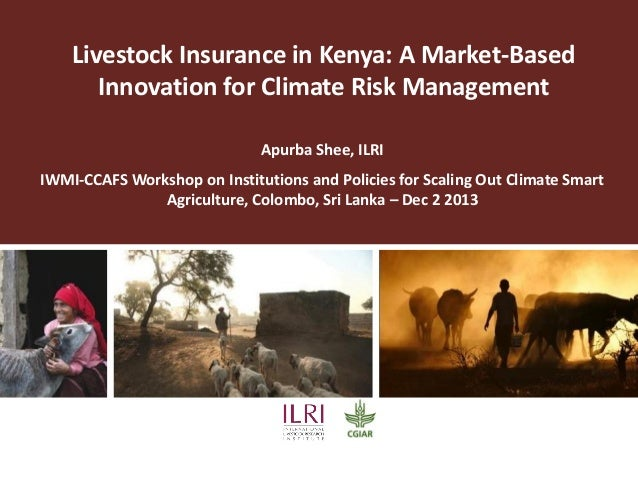 Livestock Insurance in Kenya: A Market-Based Innovation for Climate Risk Management Apurba Shee, ILRI IWMI-CCAFS Workshop ...