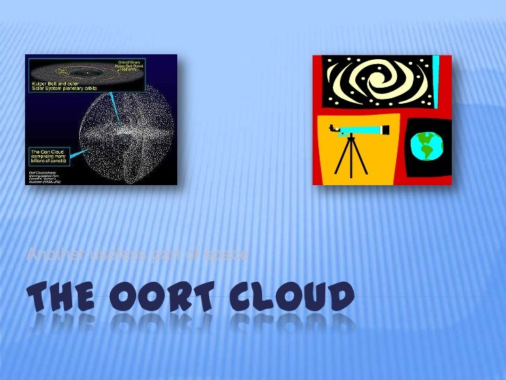 Another useless part of spaceTHE OORT CLOUD