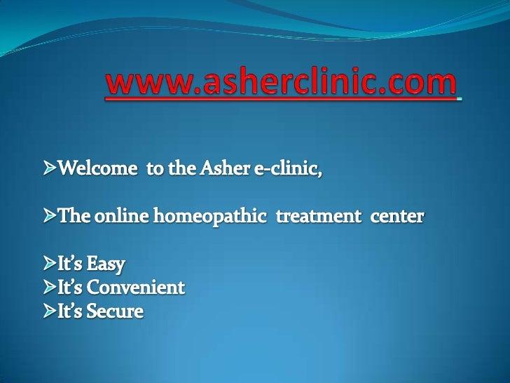 www.asherclinic.com<br /><ul><li>Welcome  to the Asher e-clinic,