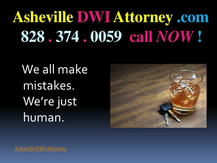 Asheville DWI Attorney .com828.374.0059  call NOW !<br />   We all make mistakes. We're just human.<br />Asheville DWI ...