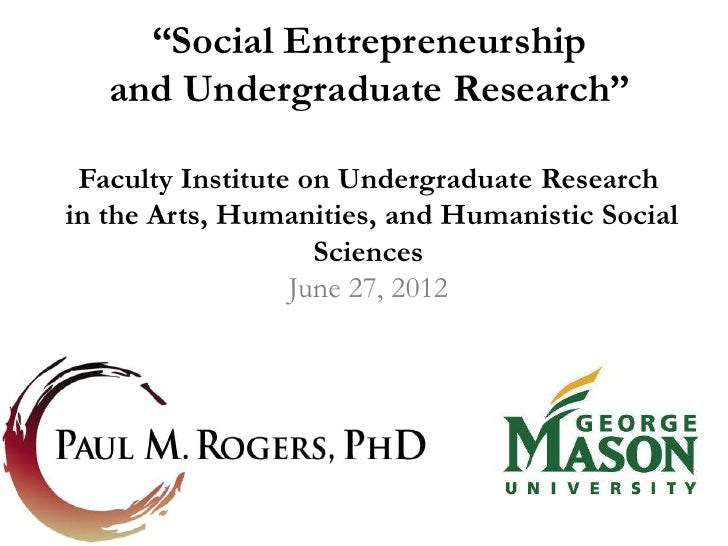 """""""Social Entrepreneurship   and Undergraduate Research"""" Faculty Institute on Undergraduate Researchin the Arts, Humanities,..."""