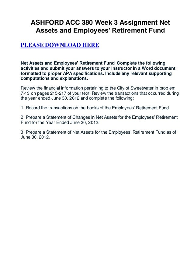 ASHFORD ACC 380 Week 3 Assignment Net      Assets and Employees' Retirement FundPLEASE DOWNLOAD HERENet Assets and Employe...
