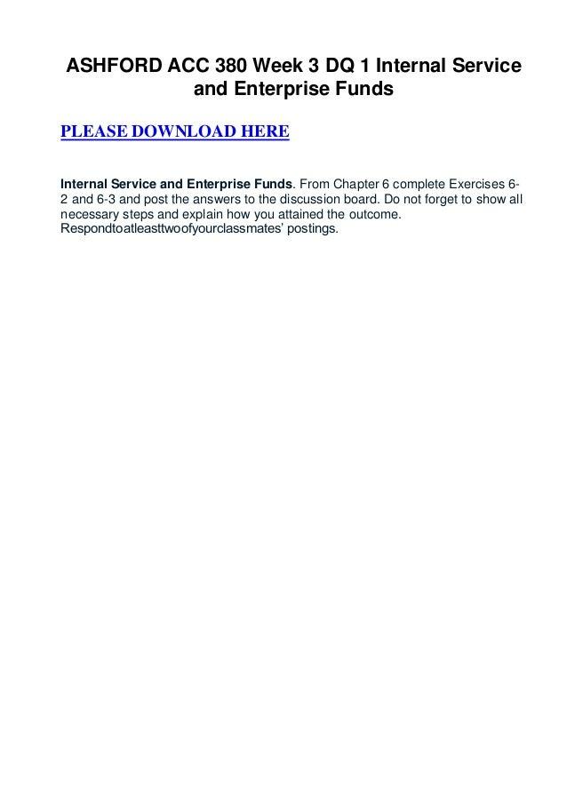 ASHFORD ACC 380 Week 3 DQ 1 Internal Service          and Enterprise FundsPLEASE DOWNLOAD HEREInternal Service and Enterpr...