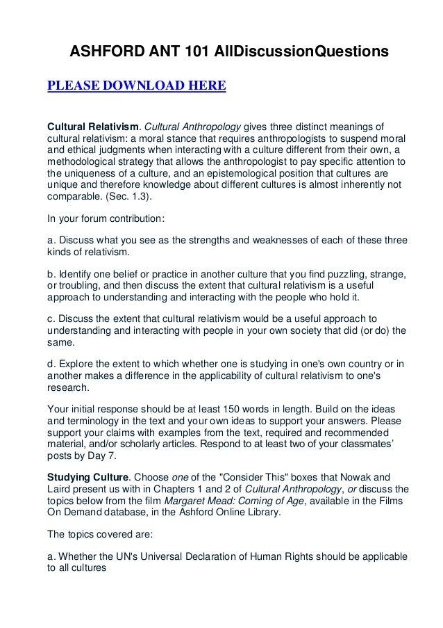 ASHFORD ANT 101 AllDiscussionQuestionsPLEASE DOWNLOAD HERECultural Relativism. Cultural Anthropology gives three distinct ...