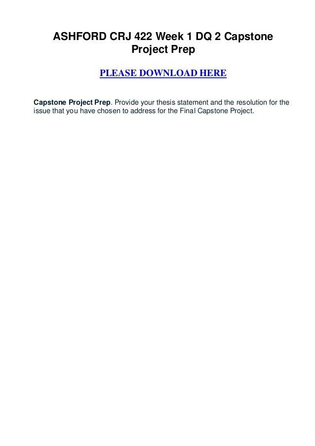 ASHFORD CRJ 422 Week 1 DQ 2 Capstone                Project Prep                    PLEASE DOWNLOAD HERECapstone Project P...