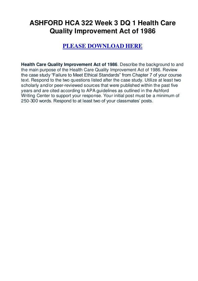 ASHFORD HCA 322 Week 3 DQ 1 Health Care        Quality Improvement Act of 1986                     PLEASE DOWNLOAD HEREHea...