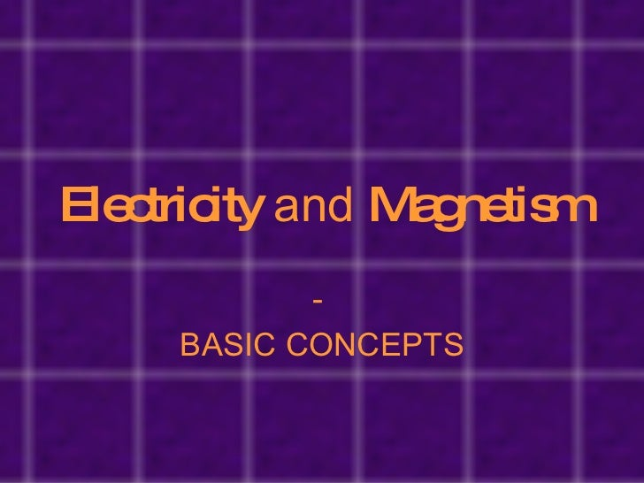 Electricity  and  Magnetism -  BASIC CONCEPTS
