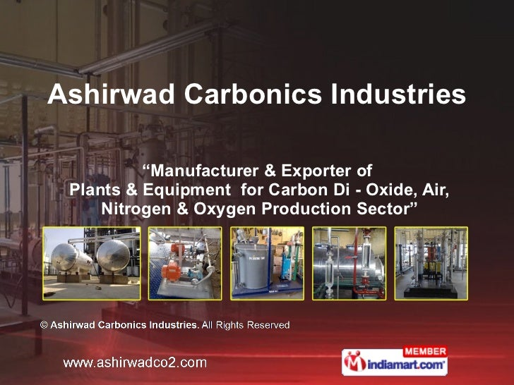 """"""" Manufacturer & Exporter of  Plants & Equipment  for Carbon Di - Oxide, Air, Nitrogen & Oxygen Production Sector"""" Ashirwa..."""