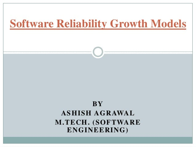 Software Reliability Growth Models  BY ASHISH AGRAWAL M.TECH . (SOFTWARE ENGINEERING)