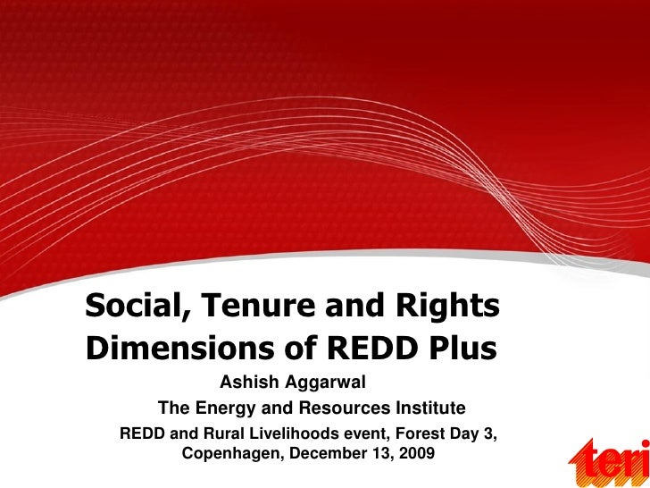 Social, Tenure and Rights Dimensions of REDD Plus             Ashish Aggarwal       The Energy and Resources Institute   R...
