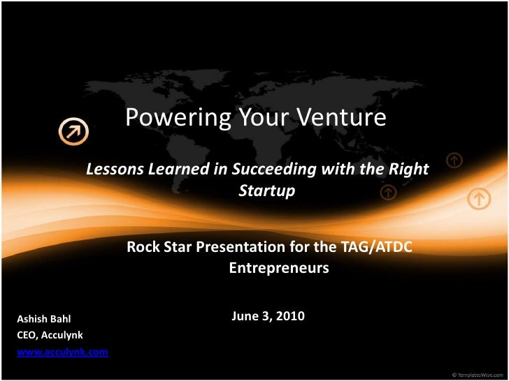 Powering Your Venture<br />Lessons Learned in Succeeding with the Right Startup<br />Rock Star Presentation for the TAG/AT...