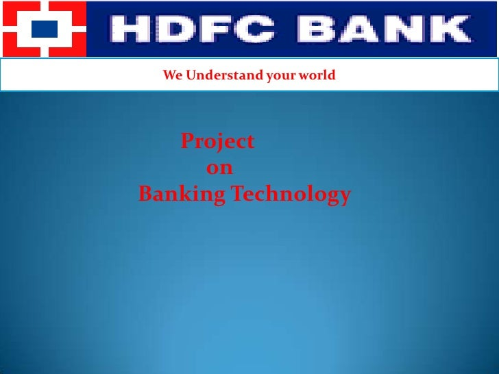 We Understand your world<br />                   Project <br />                        on <br />          Banking Technolo...