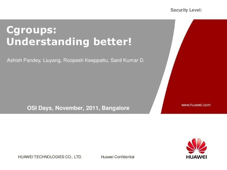 Security Level:Cgroups:Understanding better!Ashish Pandey, Liuyang, Roopesh Keeppattu, Sanil Kumar D.                     ...