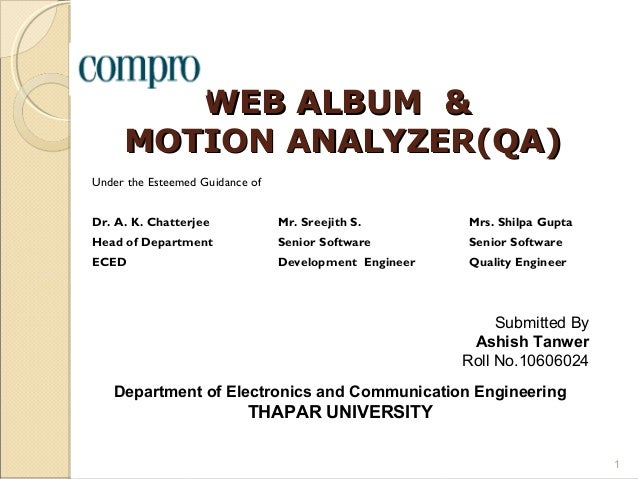 WEB ALBUM &     MOTION ANALYZER(QA)Under the Esteemed Guidance ofDr. A. K. Chatterjee             Mr. Sreejith S.        M...