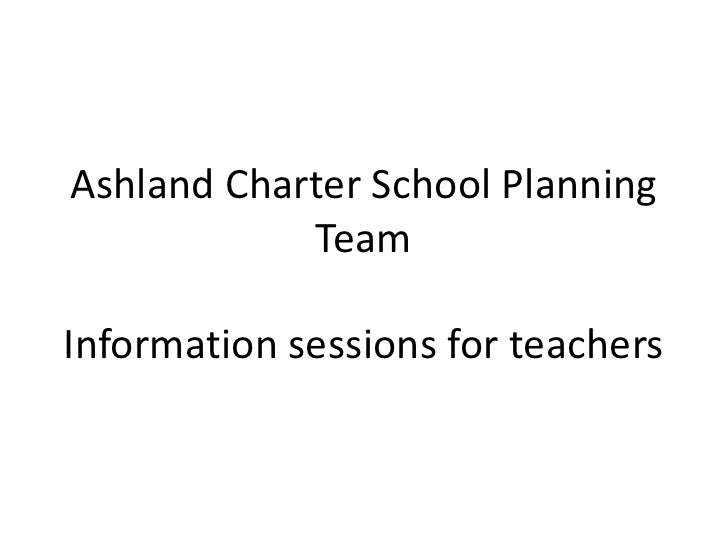 Ashland Charter School Planning            TeamInformation sessions for teachers