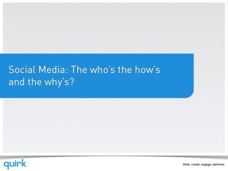 Social Media: The who's the how'sand the why's?