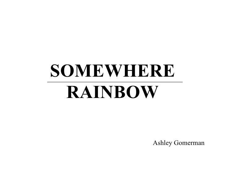 SOMEWHERE  RAINBOW         Ashley Gomerman