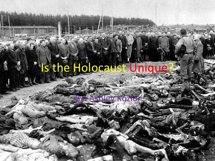 Is the Holocaust Unique?<br />By: Ashley Koziol<br />