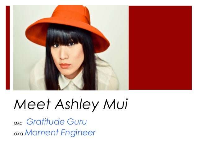 Meet Ashley Mui aka Gratitude Guru aka Moment Engineer