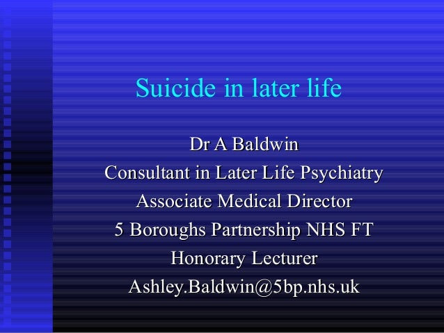 Suicide in later lifeDr A BaldwinDr A BaldwinConsultant in Later Life PsychiatryConsultant in Later Life PsychiatryAssocia...