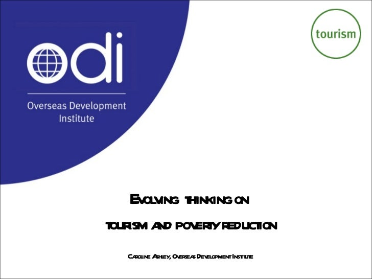 Evolving  thinking on  tourism and poverty reduction Caroline Ashley, Overseas Development Institute