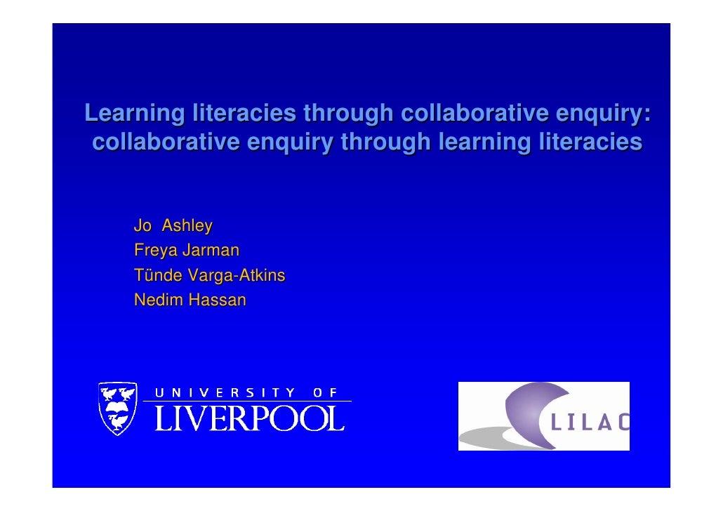 Learning literacies through collaborative enquiry: collaborative enquiry through learning literacies    Jo Ashley    Freya...