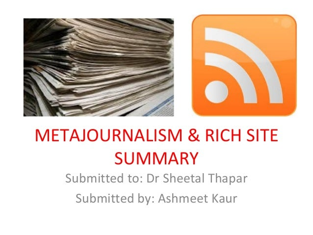 METAJOURNALISM & RICH SITESUMMARYSubmitted to: Dr Sheetal ThaparSubmitted by: Ashmeet Kaur