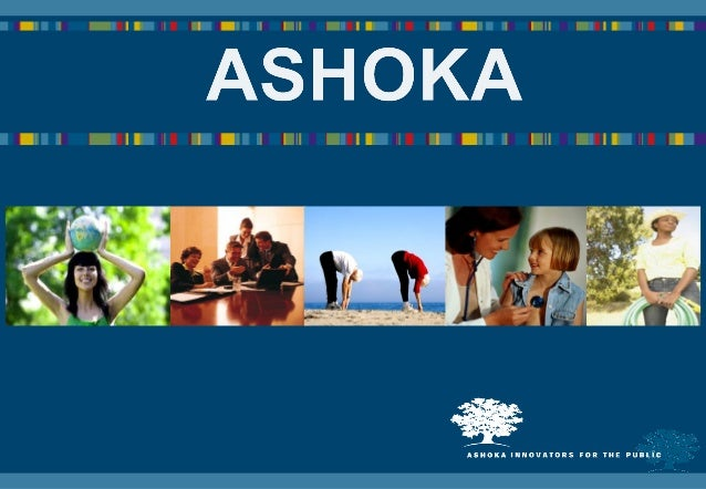 ASHOKA, PREMIER RESEAU MONDIALD'ENTREPRENEURS SOCIAUX                 Association fondée en 1981 par Bill Drayton en Inde....