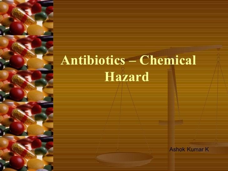 Antibiotics – Chemical Hazard   Ashok Kumar K