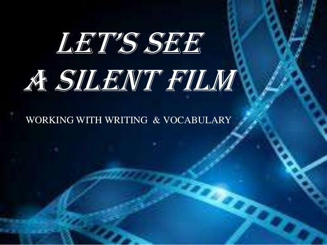 Let's seea silent filmWORKING WITH WRITING & VOCABULARY