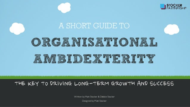A SHORT GUIDE TO  ORGANISATIONAL AMBIDEXTERITY THE