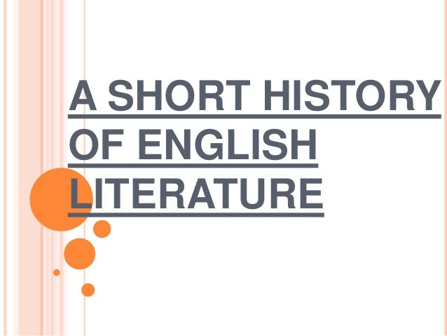 brief history of english literature essay A brief history of the english department at the university of chicago eric powell phd candidate, english department september 2014 the department of english language and literature at the university of chicago was founded with the university itself in 1890, one of twenty-three original departments[1] originally.