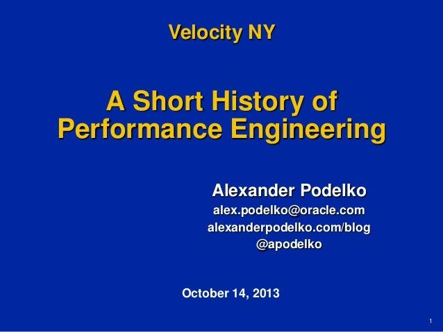 Velocity NY  A Short History of Performance Engineering Alexander Podelko alex.podelko@oracle.com alexanderpodelko.com/blo...