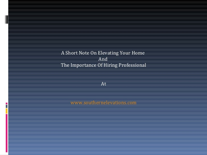 A Short Note On Elevating Your Home                AndThe Importance Of Hiring Professional                 At    www.sout...