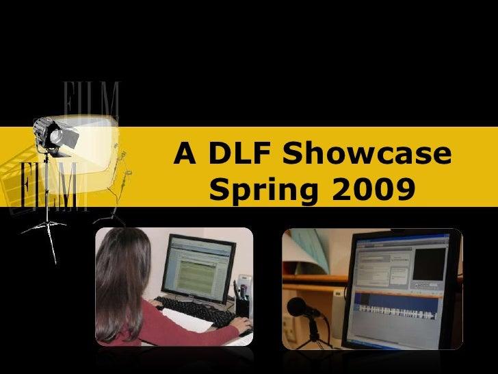 A DLF Showcase   Spring 2009