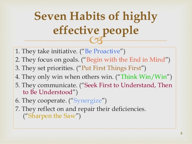 the 7 habits of highly effective people Books: the 7 habits of highly effective people habit 2: begin with the end in mind: so, what do you want to be when you grow up that question may appear a little.