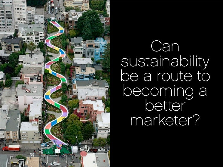 Can sustainability be a route to becoming a    better  marketer?