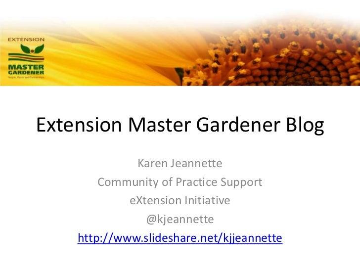 Extension Master Gardener Blog<br />Karen Jeannette<br />Community of Practice Support<br />eXtension Initiative<br />@kje...
