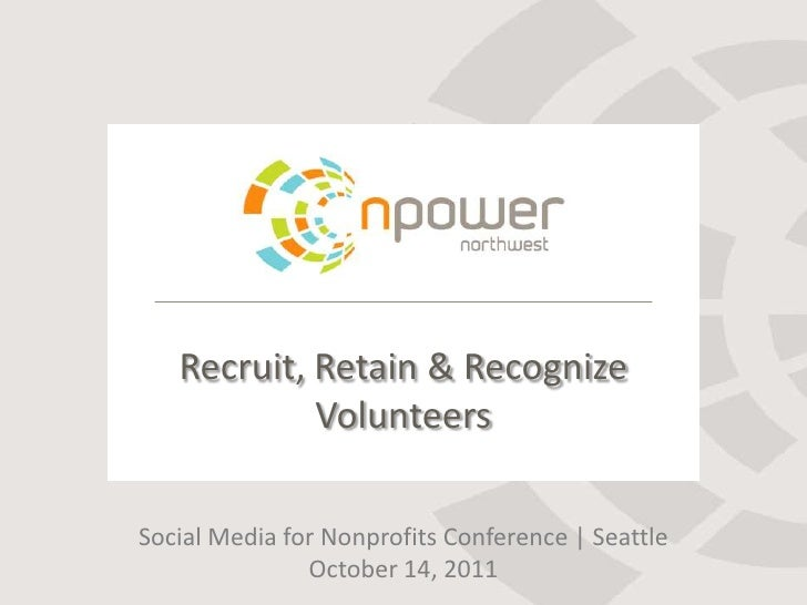 Recruit, Retain & Recognize Volunteers<br />Social Media for Nonprofits Conference | Seattle<br />October 14, 2011<br />