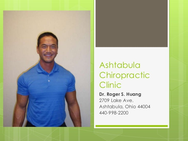 AshtabulaChiropracticClinicDr. Roger S. Huang2709 Lake Ave.Ashtabula, Ohio 44004440-998-2200