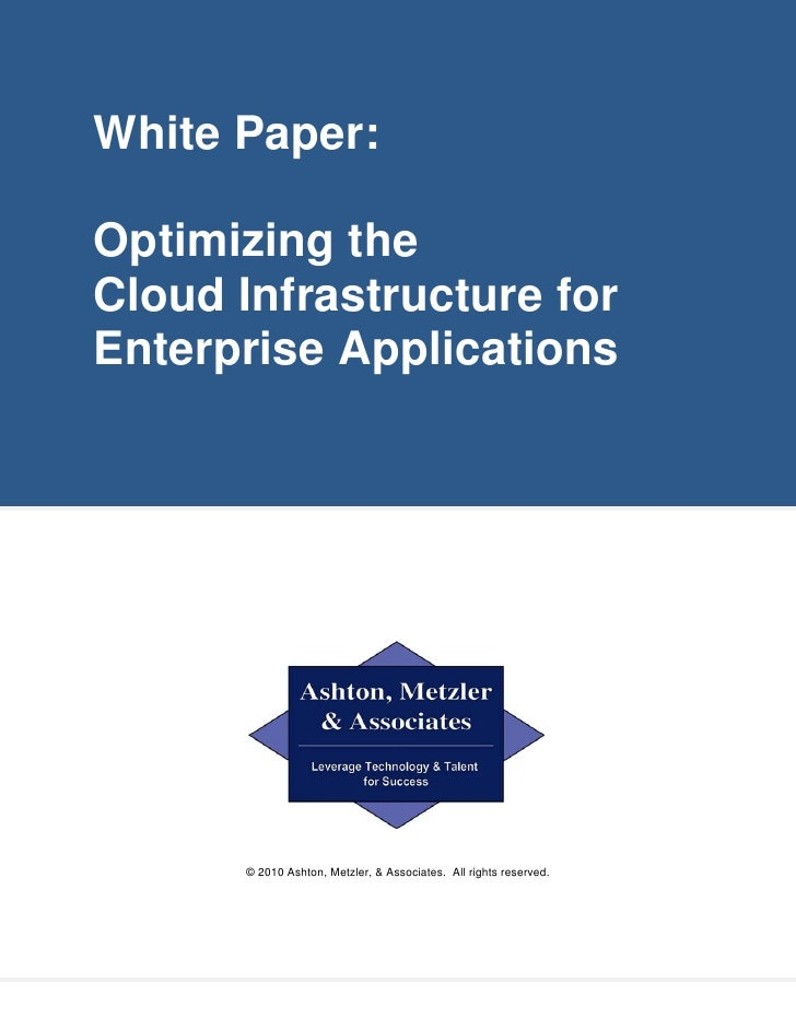 White Paper:  Optimizing the Cloud Infrastructure for Enterprise Applications           © 2010 Ashton, Metzler, & Associat...