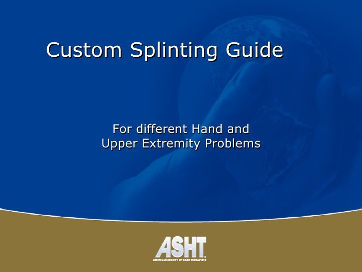 Physicians guide to  Custom Splinting For Various Hand and Upper Extremity Problems ASHT-Ca chapter