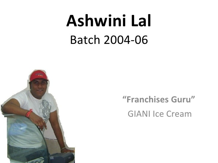 "Ashwini Lal Batch 2004-06 "" Franchises Guru""  GIANI Ice Cream"