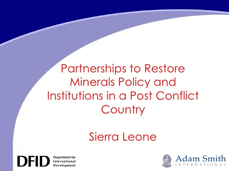 Partnerships to Restore Minerals Policy and Institutions in a Post Conflict Country Sierra Leone