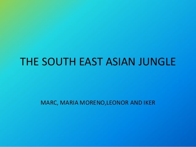 THE SOUTH EAST ASIAN JUNGLE MARC, MARIA MORENO,LEONOR AND IKER