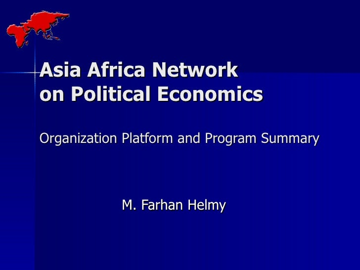 Asia Africa Network  on Political Economics Organization Platform and Program Summary M. Farhan Helmy