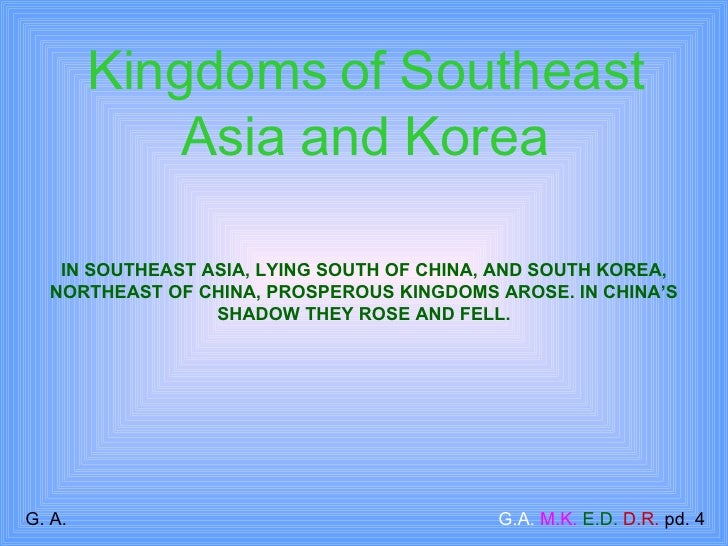 IN SOUTHEAST ASIA, LYING SOUTH OF CHINA, AND SOUTH KOREA, NORTHEAST OF CHINA, PROSPEROUS KINGDOMS AROSE. IN CHINA'S SHADOW...