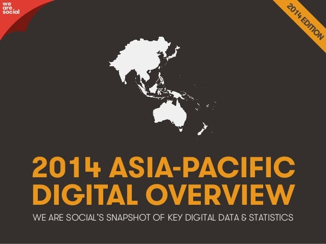 we are social  2014 ASIA-PACIFIC DIGITAL OVERVIEW WE ARE SOCIAL'S SNAPSHOT OF KEY DIGITAL DATA & STATISTICS  We Are Social...