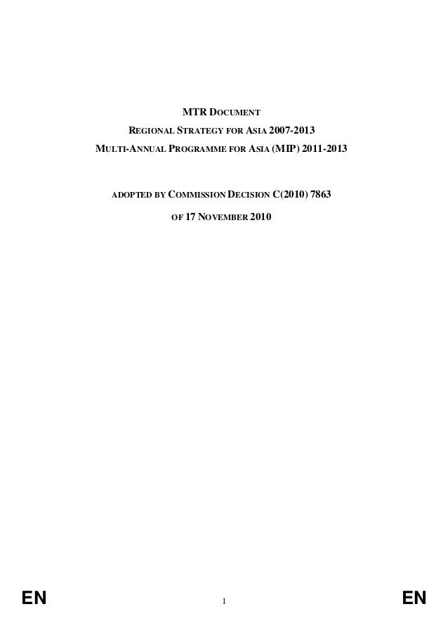 MTR DOCUMENT REGIONAL STRATEGY FOR ASIA 2007-2013 MULTI-ANNUAL PROGRAMME FOR ASIA (MIP) 2011-2013  ADOPTED BY COMMISSION D...