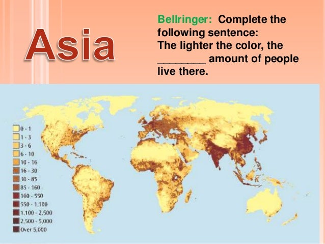 Bellringer: Complete thefollowing sentence:The lighter the color, the________ amount of peoplelive there.